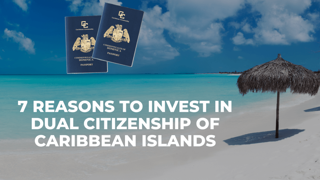 7 Reasons To Invest In Dual Citizenship Of Caribbean Islands